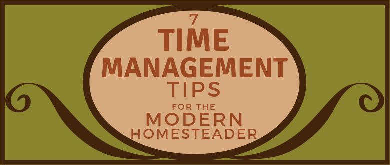 Time Management tips for the Modern Homesteader